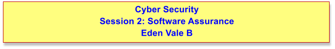 Cyber Security Session 2: Software Assurance Eden Vale B