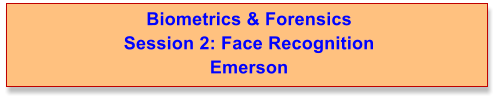 Biometrics & Forensics  Session 2: Face Recognition Emerson
