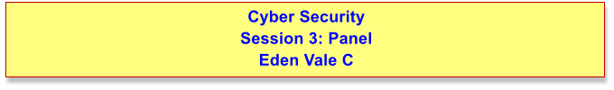 Cyber Security Session 3: Panel Eden Vale C