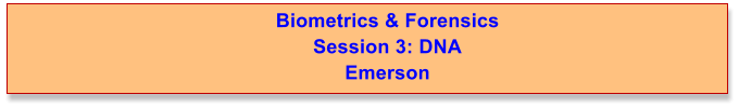 Biometrics & Forensics  Session 3: DNA Emerson