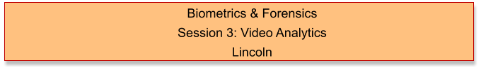 Biometrics & Forensics  Session 3: Video Analytics Lincoln