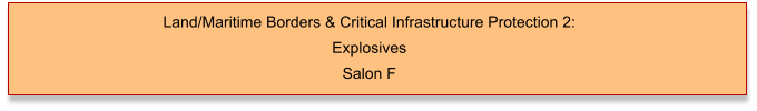 Land/Maritime Borders & Critical Infrastructure Protection 2: Explosives Salon F